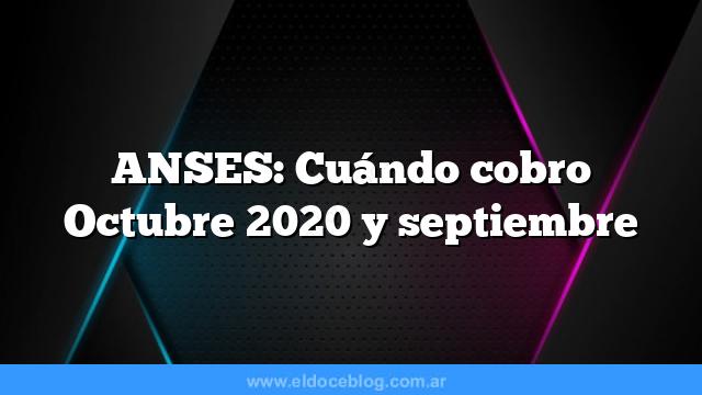 ANSES: Cuándo cobro Octubre 2020 y septiembre