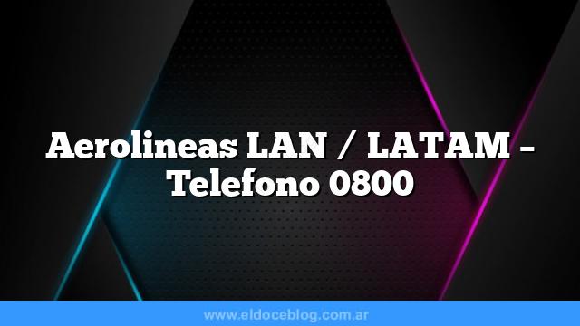 Aerolineas LAN / LATAM – Telefono 0800