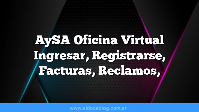 AySA Oficina Virtual Ingresar, Registrarse, Facturas, Reclamos,