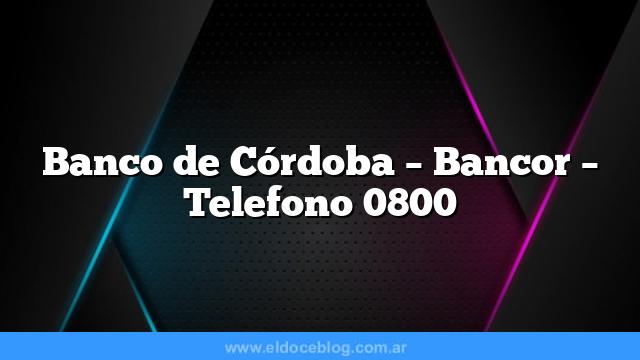 Banco de Córdoba – Bancor – Telefono 0800