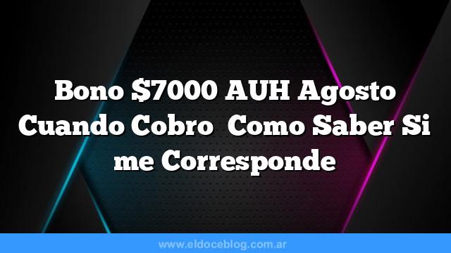 Bono $7000 AUH Agosto  Cuando Cobro   Como Saber Si me Corresponde
