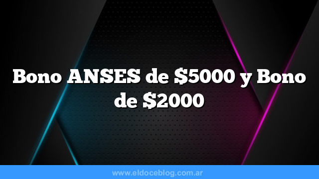 Bono ANSES de $5000 y Bono de $2000