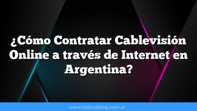 ¿Cómo Contratar Cablevisión Online a través de Internet en Argentina?