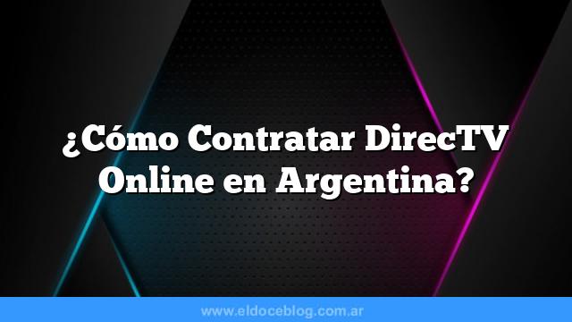 ¿Cómo Contratar DirecTV Online en Argentina?