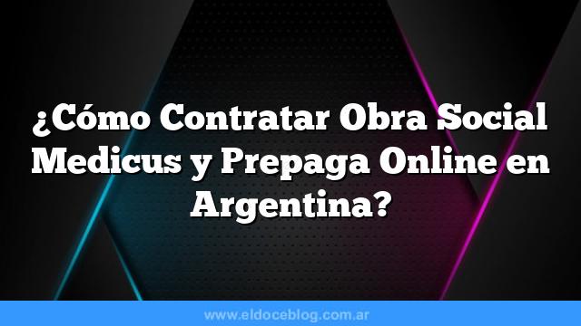 ¿Cómo Contratar Obra Social Medicus y Prepaga Online en Argentina?