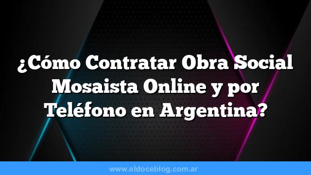 ¿Cómo Contratar Obra Social Mosaista Online y por Teléfono en Argentina?