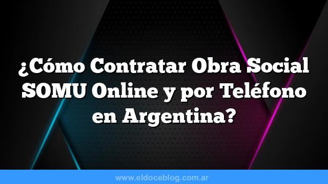 ¿Cómo Contratar Obra Social SOMU Online y por Teléfono en Argentina?