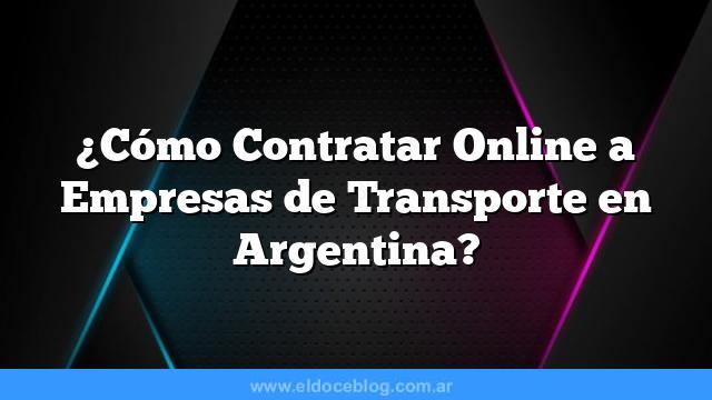 ¿Cómo Contratar Online a Empresas de Transporte en Argentina?