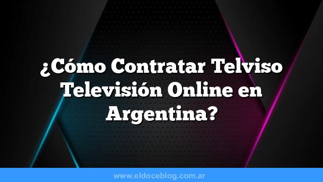 ¿Cómo Contratar Telviso Televisión Online en Argentina?