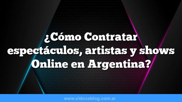 ¿Cómo Contratar espectáculos, artistas y shows Online en Argentina?