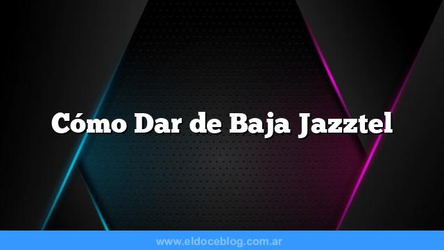 Cómo Dar de Baja Jazztel