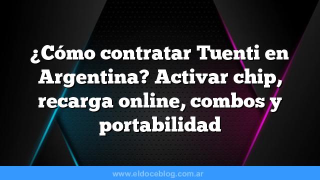 ¿Cómo contratar Tuenti en Argentina? Activar chip, recarga online, combos y portabilidad