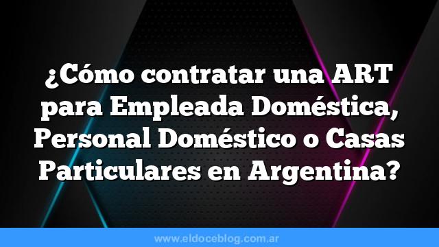 ¿Cómo contratar una ART para Empleada Doméstica, Personal Doméstico o Casas Particulares en Argentina?