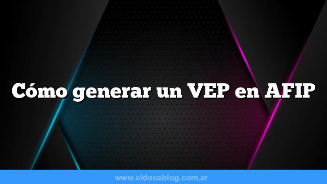 Cómo generar un VEP en AFIP