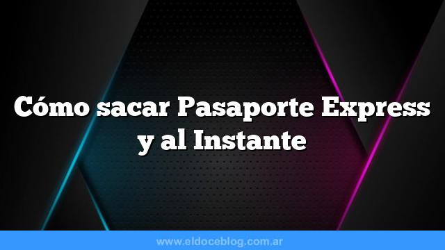 Cómo sacar Pasaporte Express y al Instante