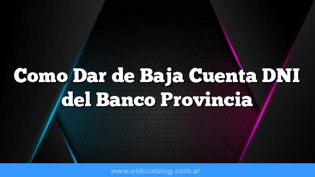 Como Dar de Baja Cuenta DNI del Banco Provincia