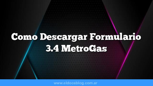 Como Descargar Formulario 3.4 MetroGas