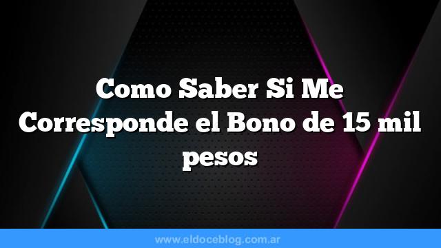 Como Saber Si Me Corresponde el Bono de 15 mil pesos