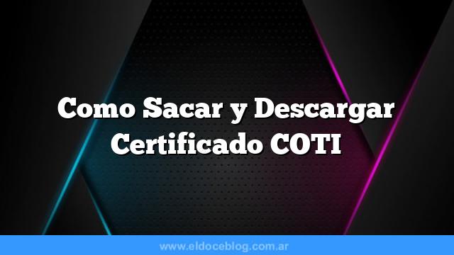 Como Sacar  y Descargar Certificado COTI