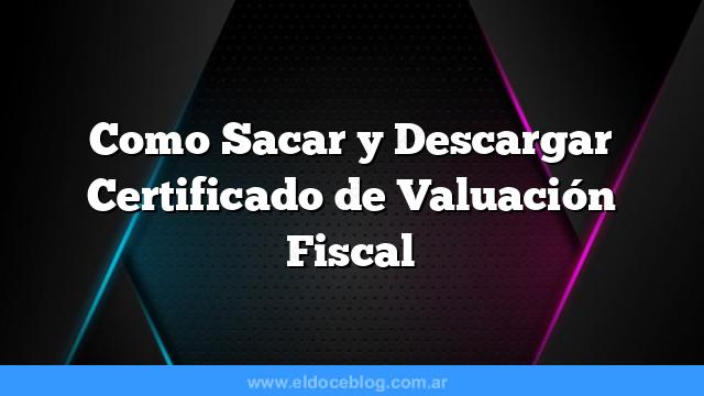 Como Sacar  y Descargar Certificado de Valuación Fiscal