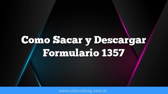 Como Sacar  y Descargar Formulario 1357