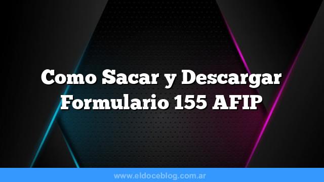 Como Sacar  y Descargar Formulario 155 AFIP