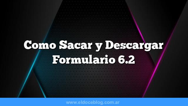 Como Sacar  y Descargar Formulario 6.2