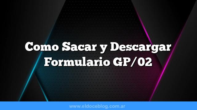 Como Sacar  y Descargar Formulario GP/02