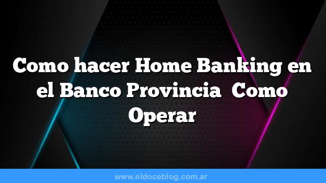 Como hacer Home Banking en el Banco Provincia   Como Operar