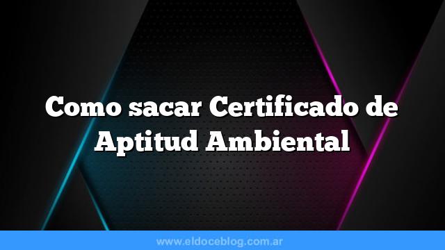 Como sacar  Certificado de Aptitud Ambiental
