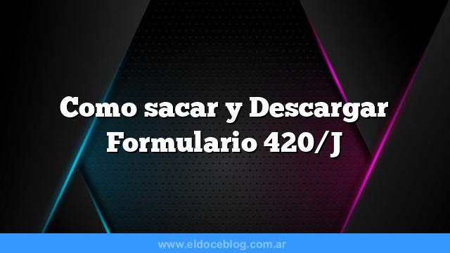 Como sacar  y Descargar Formulario 420/J