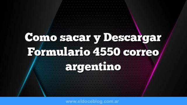 Como sacar  y Descargar Formulario 4550 correo argentino
