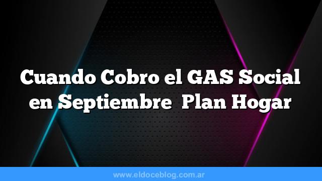 Cuando Cobro el GAS Social en Septiembre    Plan Hogar