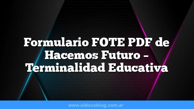 Formulario FOTE PDF de Hacemos Futuro – Terminalidad Educativa