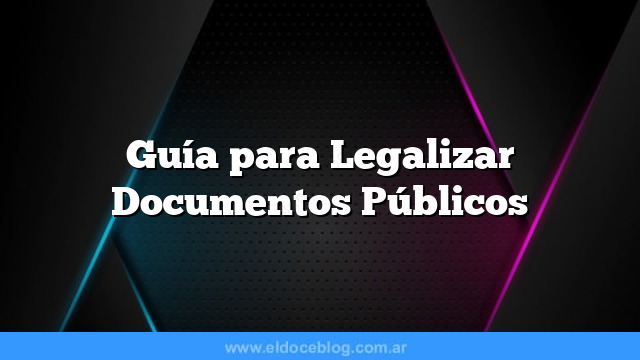 Guía para Legalizar Documentos Públicos