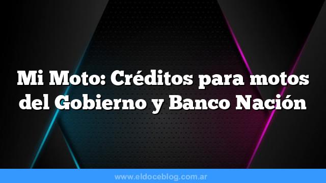 Mi Moto: Créditos para motos del Gobierno y Banco Nación