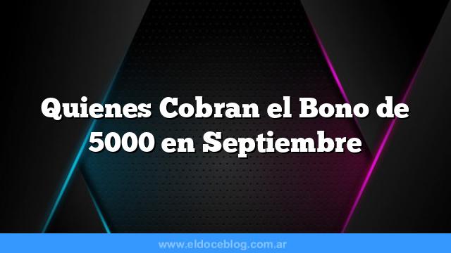Quienes Cobran el Bono de 5000 en Septiembre