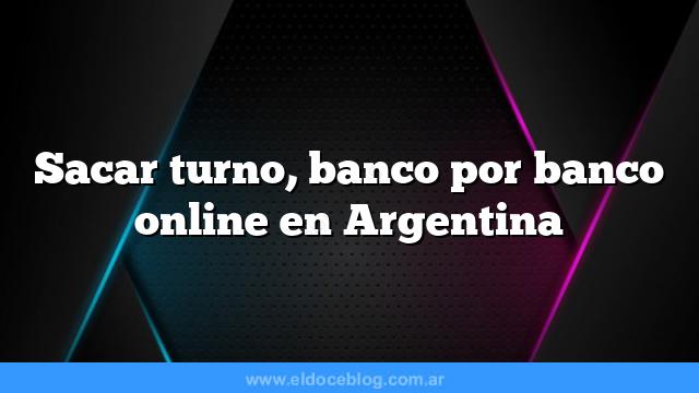 Sacar turno, banco por banco online en Argentina