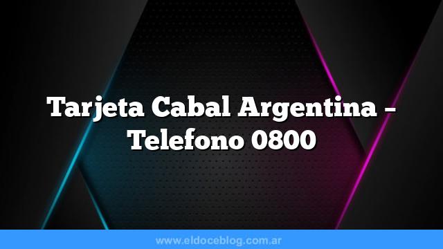 Tarjeta Cabal Argentina – Telefono 0800
