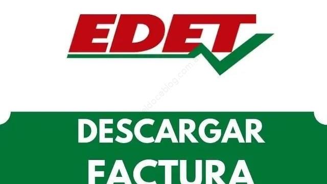 EDET Descargar Factura PDF ,Ver, Imprimir y Como Bajar