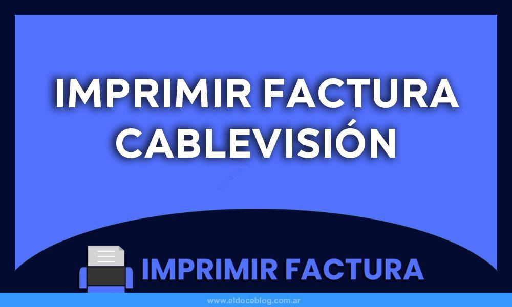 Imprimir Cablevisión Factura